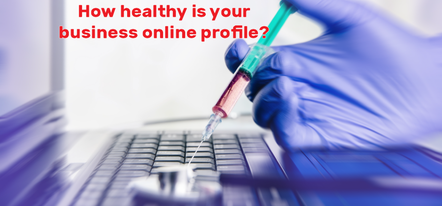 How healthy is your business online profile